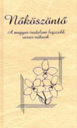 Nőköszöntő - A magyar irodalom legszebb versei nőknek