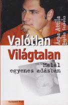 Árpa Attila,  Bogdán Szabolcs - Valótlan világtalan / Halál egyenes adásban