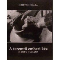 Szilvási Csaba - A teremtő emberi kéz - Antikvár