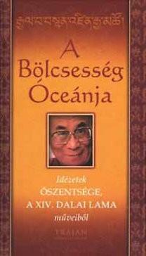 A Bölcsesség Óceánja - Idézetek Őszentsége, a XIV. Dalai Lama műveiből