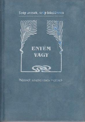 Baranyi Ferenc (szerk.): Enyém vagy - Német szerelmes versek (antikvár)