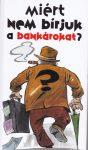 Miért nem bírjuk a bankárokat?