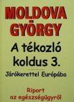 Moldova György - A tékozló koldus 3. -  Járókerettel Európába - Riport az egészségügyről - Antikvár