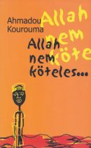 Ahmadou Kourouma - Allah nem köteles…