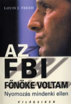 Louis J. Freeh - Az FBI főnöke voltam - Nyomozás mindenki ellen