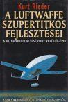 Kurt Rieder - A Luftwaffe szupertitkos fejlesztései - A III. Birodalom kísérleti repülőgépei - Antikvár könyvritkaság