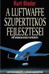 Kurt Rieder - A Luftwaffe szupertitkos fejlesztései