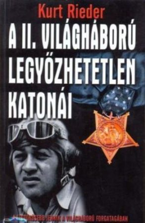 Kurt Rieder - A II. világháború legyőzhetetlen katonái