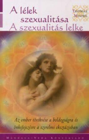 Thomas Moore: A lélek szexualitása – A szexualitás lelke
