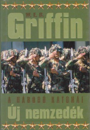 W. E. B. Griffin - Új nemzedék (A háború katonái 7.)