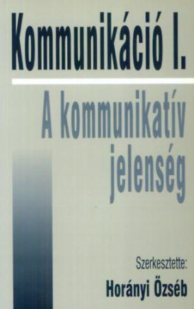 Horányi Özséb (szerk.): Kommunikáció I. – A kommunikatív jelenség