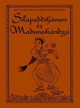 Ilankovatikal · Mangudí Marudanar: Silapaddiháram és Maduraikándzsi-Két tamil eposz prózafordításban