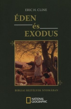 Éden és Exodus - Bibliai rejtélyek nyomában