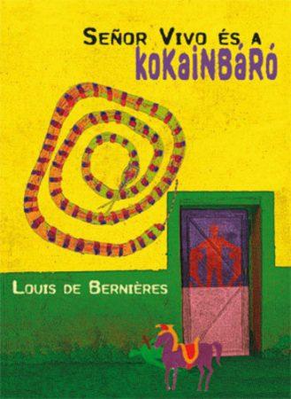 Louis de Bernières: Señor Vivo és a kokainbáró (Latin-Amerika trilógia 2.)