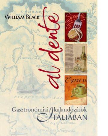 William Black: Al dente - Gasztronómiai kalandozások Itáliában