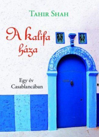 Tahir Shah: A kalifa háza - Egy év Casablancában
