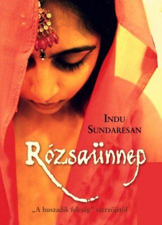 Indu Sundaresan: Rózsaünnep