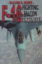 Walter G. Scott - F–16 Fighting Falcon története - Antikvár könyvritkaság