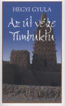 Hegyi Gyula - Az út vége Timbuktu - Esszék, útirajzok