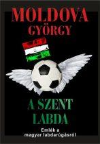 Moldova György - A Szent Labda - Emlék a magyar labdarúgásról