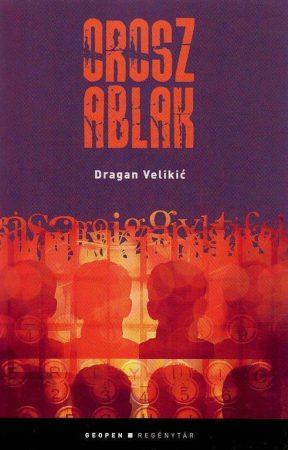 Dragan Velikić: Orosz ablak