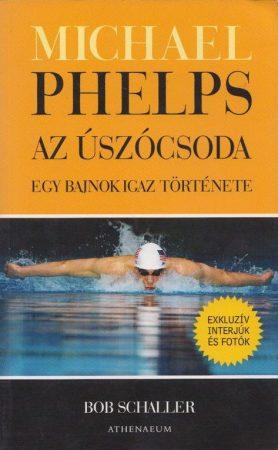 Bob Schaller: Michael Phelps, az úszócsoda - Egy bajnok igaz története