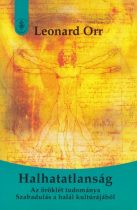 Leonard Orr - Halhatatlanság - Az öröklét tudománya – Szabadulás a halál kultúrájából