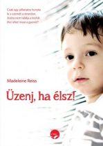 Madeleine Reiss - Üzenj, ha élsz! - Egy eltűnt kisfiú titkos üzenetei