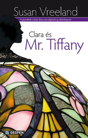 Susan Vreeland: Clara ​és Mr. Tiffany