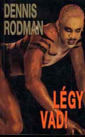 Dennis Rodman: Légy vad!  Antikvár ritkaság
